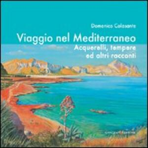 Viaggio nel Mediterraneo. Acquerelli, tempere ed altri racconti - Domenico Colasante - copertina