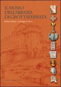 Il museo dell'Abbazia di Grottaferrata - Barbara Fabjan,Giuseppina Ghini - copertina