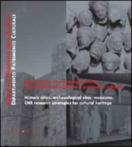 Città storiche, siti archeologici, musei. Strategie di ricerca CNR per il patrimonio culturale. Ediz. italiana e inglese - Luciano Cessari,Anna Lucia D'Agata - copertina