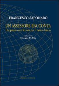 Foto Cover di Un assessore racconta. Dal passato una lezione per il nostro futuro, Libro di Francesco Saponaro, edito da Gangemi