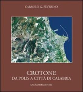Crotone. Da polis a città di Calabria - Carmelo G. Severino - copertina