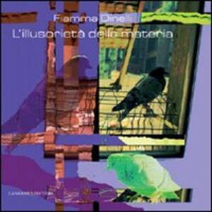 L' illusorietà della materia. Fiamma Dinelli - copertina