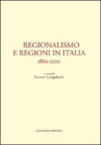 Regionalismo e regioni in Italia. 1861-2011 - copertina