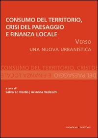Consumo del territorio, crisi del paesaggio e finanza locale. Verso una nuova urbanistica