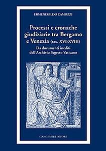 Processi e cronache giudiziarie tra Bergamo e Venezia (sec. XVI-XVIII) - Ermenegildo Camozzi - copertina