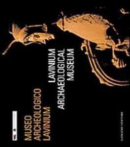 Museo civico archeologico Lavinium. Ediz. italiana e inglese
