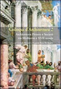 Colloqui d'architettura. Vol. 2: Architettura pittura e società tra Medioevo e XVII secolo.