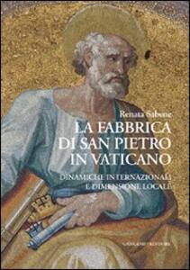 La fabbrica di San Pietro in Vaticano. Dinamiche internazionali e dimensione locale - Renata Sabene - copertina