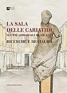 La Sala delle Cariatidi nel palazzo Reale di Milano. Ricerche e restauro - copertina