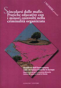 Libro Svincolarsi dalle mafie. Pratiche educative con i minori coinvolti nella criminalità organizzata