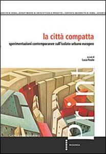 La città compatta. Sperimentazioni contemporanee sull'isolato urbano europeo - copertina