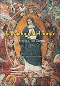 La Madonna del Sorbo. Arte e storia di un santuario della campagna romana - Lanfranco Mazzotti,Mario Sciarra - copertina