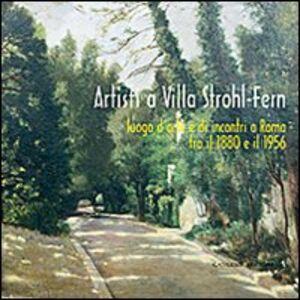 Libro Artisti a Villa Strohl-Fern. Luogo d'arte e di incontri a Roma tra il 1880 e il 1956