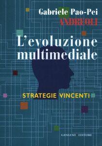 Libro L' evoluzione multimediale. Strategie vincenti Gabriele Pao Pei Andreoli