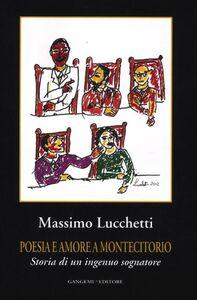 Libro Poesia e amore a Montecitorio. Storia di un ingenuo sognatore Massimo Lucchetti