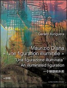 Maurizio Diana. Una figurazione illuminata. Con DVD. Ediz. multilingue - Gérard Xuriguera - copertina
