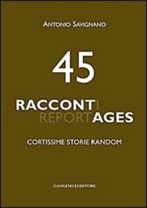 Libro 45 raccontages. Cortissime storie random Antonio Savignano