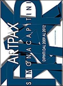 Art pax. Simona Capitini. Dipinti dal 2009 al 2012 - copertina