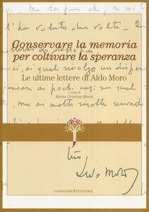 Foto Cover di Conservare la memoria per coltivare la speranza. Le ultime lettere di Aldo Moro, Libro di  edito da Gangemi