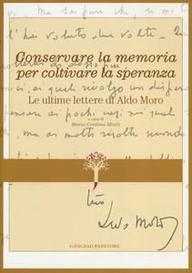 Libro Conservare la memoria per coltivare la speranza. Le ultime lettere di Aldo Moro