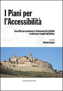 I piani per l'accessibilità. Una sfida per promuovere l'autonomia dei cittadini e valorizzare i luoghi dell'abitare. Con CD-ROM - copertina