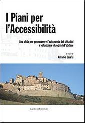 I piani per l'accessibilità. Una sfida per promuovere l'autonomia dei cittadini e valorizzare i luoghi dell'abitare. Con CD-ROM