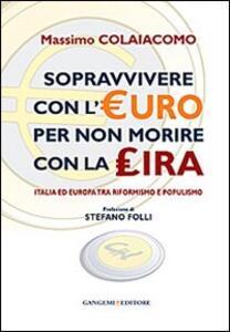 Sopravvivere con l'euro per non morire con la lira. Italia ed Europa tra riformismo e populismo