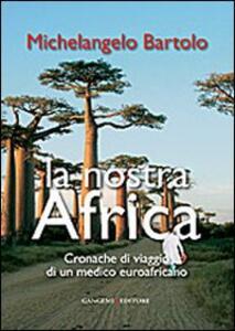 La nostra Africa. Cronache di viaggio di un medico euroafricano - Michelangelo Bartolo - copertina