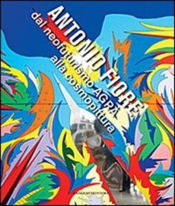 Libro Antonio Fiore. Dal neofuturismo Agrà alla cosmopittura