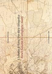 Il suburbio di Roma. Una storia cartografica. Ediz. italiana e inglese