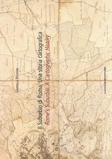 Rallydeicolliscaligeri.it Il suburbio di Roma. Una storia cartografica. Ediz. italiana e inglese Image