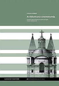 Libro Architettura e stereotomia. Caratteri dell'architettura in pietra da taglio in area mediterranea Francesco Defilippis