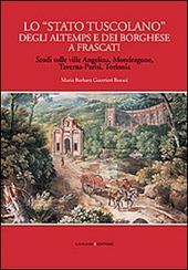 Lo «Stato tuscolano» degli Altemps e dei Borghese a Frascati. Studi sulle ville Angelina, Mondragone, Taverna-Parisi, Torlonia