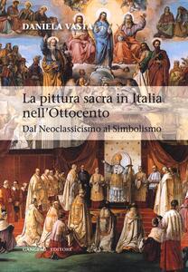 La pittura sacra in Italia nell'Ottocento. Dal Neoclassicismo al Simbolismo - Daniela Vasta - copertina
