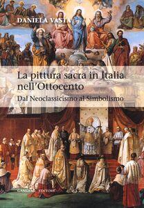 Libro La pittura sacra in Italia nell'Ottocento. Dal Neoclassicismo al Simbolismo Daniela Vasta