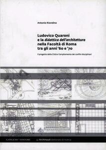 Ludovico Quaroni e la didattica dell'architettura nella Facoltà di Roma tra gli anni '60 e '70 - Antonio Riondino - copertina