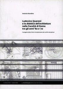 Libro Ludovico Quaroni e la didattica dell'architettura nella Facoltà di Roma tra gli anni '60 e '70 Antonio Riondino