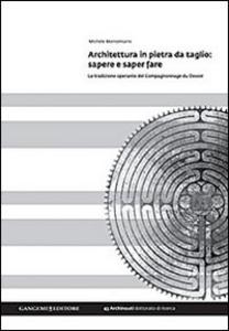 Libro Architettura in pietra da taglio. Sapere e saper fare. La tradizione operante del Compagnonnage du Devoir Michele Montemurro