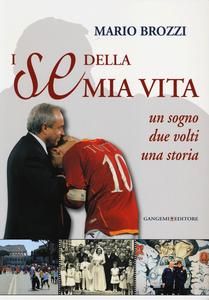 Libro I «se» della mia vita. Un sogno, due volti, una storia Mario Brozzi