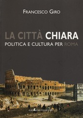 La città chiara. Politica e cultura per Roma