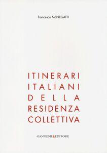 Libro Itinerari italiani della residenza collettiva Francesco Menegatti
