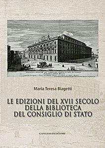 Libro Le edizioni del XVII secolo della Biblioteca del Consiglio di Stato M. Teresa Biagetti