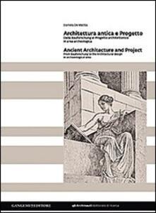 Architettura antica e progetto. Dalla Bauforschung al progetto architettonico in area archeologica. Ediz. italiana e inglese - Daniela De Mattia - copertina