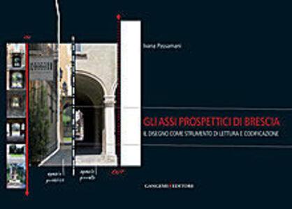 Libro Gli assi prospettici di Brescia. Il disegno come strumento di lettura e codificazione Ivana Passamani