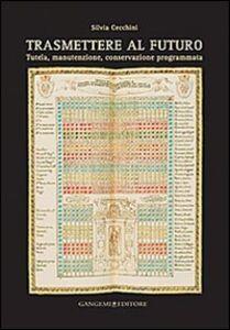 Libro Trasmettere al futuro. Tutela, manutenzione, conservazione programmata Silvia Cecchini