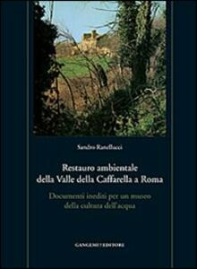 Restauro ambientale della Valle della Caffarella a Roma. Documenti inediti per un museo della cultura dell'acqua. Con gadget - Sandro Ranellucci - copertina
