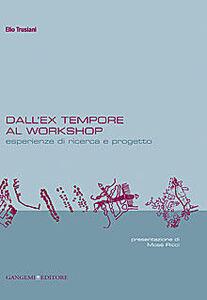 Foto Cover di Dall'ex-tempore al workshop. Esperienze di ricerca e progetto, Libro di Elio Trusiani, edito da Gangemi