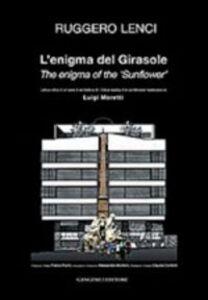 Foto Cover di L' enigma del Girasole. Lettura critica di un'opera architetturea di Luigi Moretti. Ediz. italiana e inglese, Libro di Ruggero Lenci, edito da Gangemi