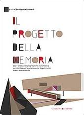 Il progetto della memoria. Casi e strategie di progettazione architettonica e ambientale per la valorizzazione del patrimonio... Ediz. itliana e inglese