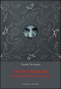 Pietro Mancini. La spontaneità come pratica - Daniela De Angelis - copertina